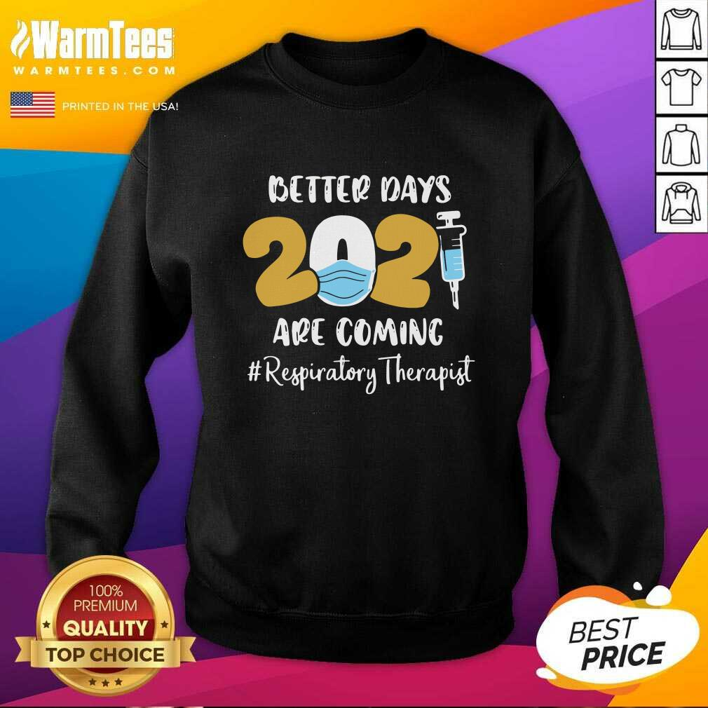 Nurse Better Days 2021 Are Coming Respiratory Therapist SweatShirt  - Design By Warmtees.com
