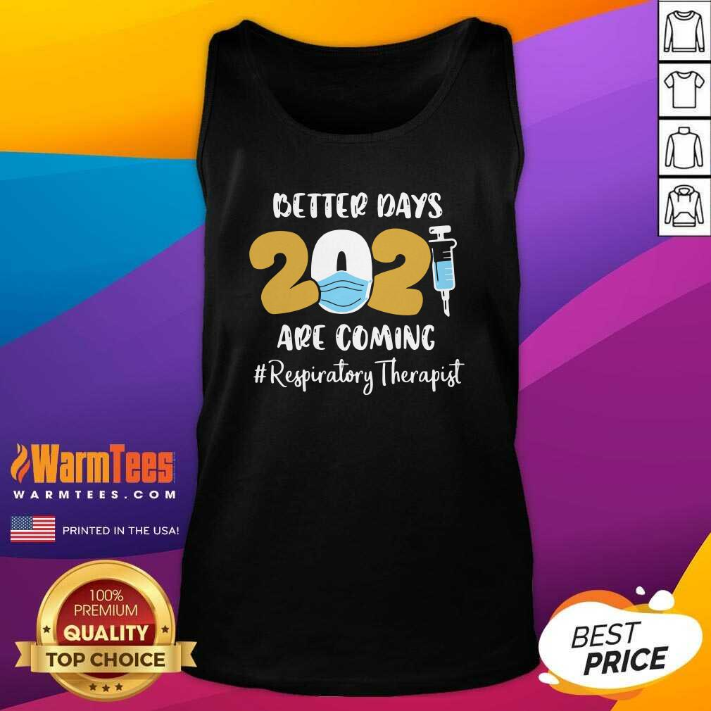 Nurse Better Days 2021 Are Coming Respiratory Therapist Tank Top  - Design By Warmtees.com