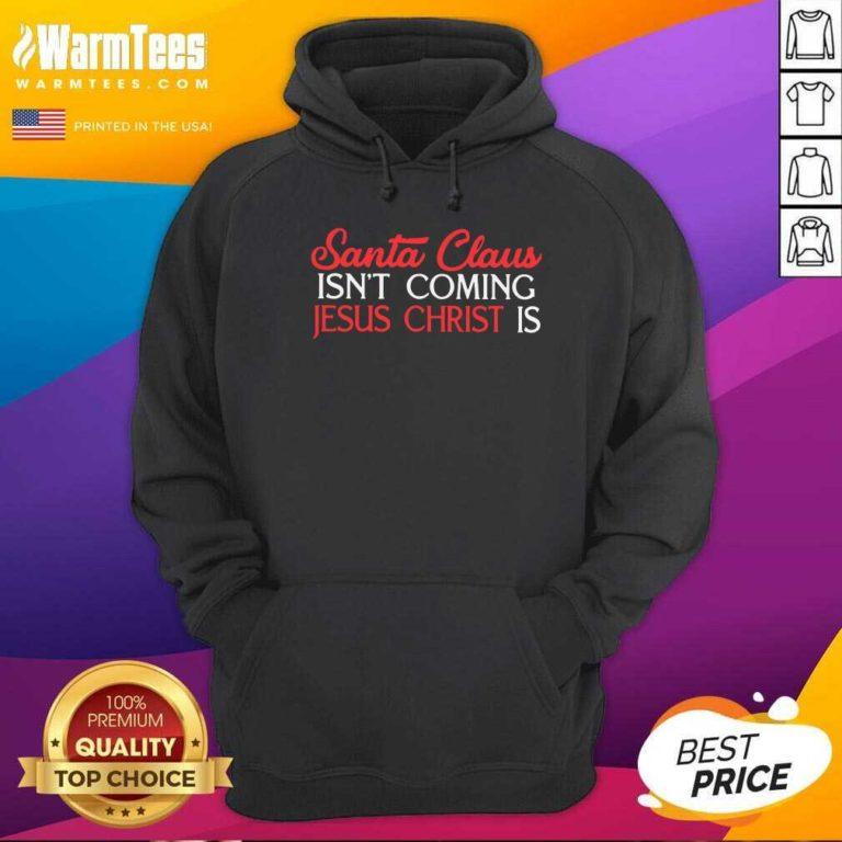 Santa Claus Isn't Coming Jesus Christ Is Hoodie - Design By Warmtees.com