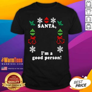 Santa I'm A Good Person Christmas Shirt - Design By Warmtees.com