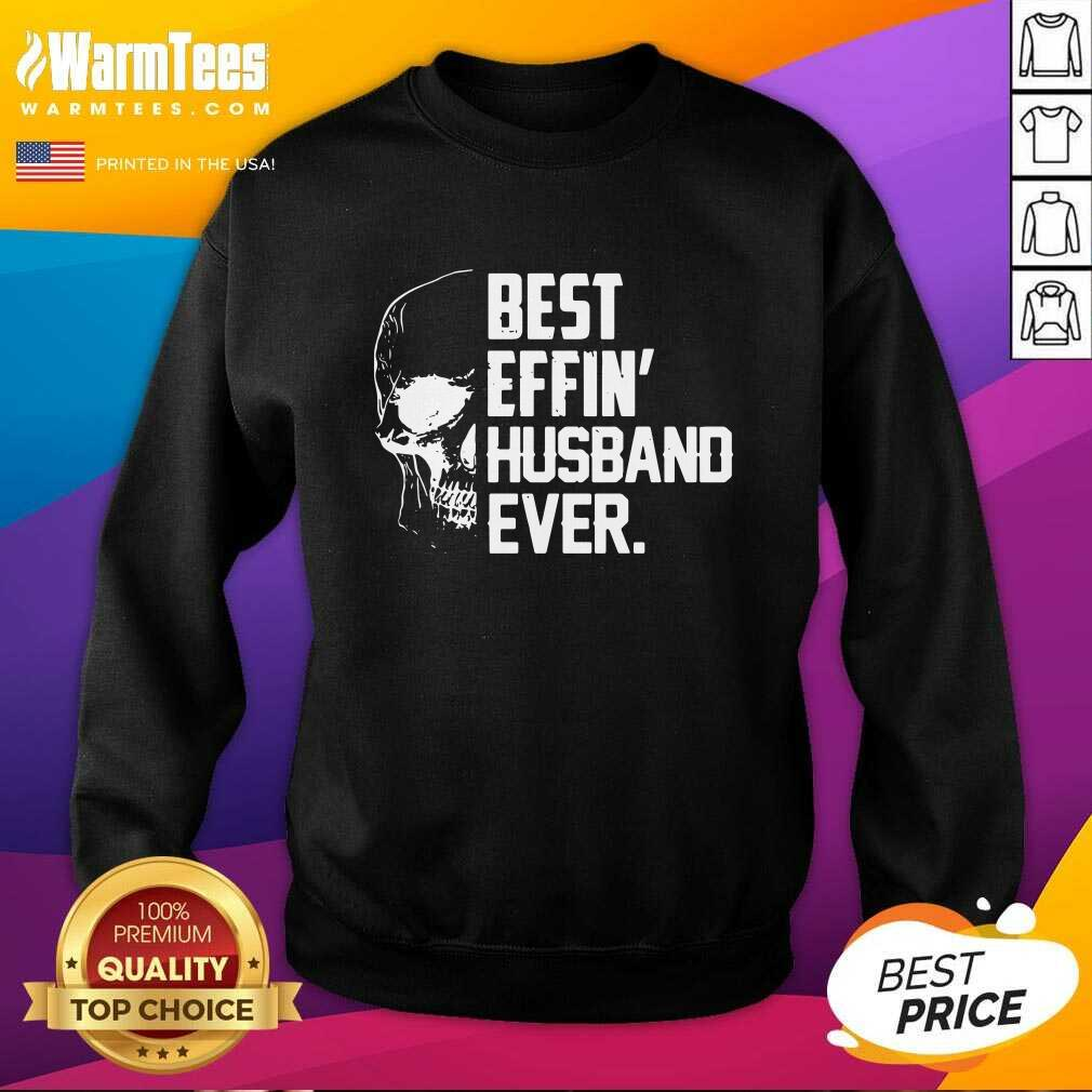 Skull Best Effin' Husband Ever SweatShirt  - Design By Warmtees.com