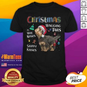 Yorkshire Terrier Christmas Wagging Tails Is Wet Noses Sloppy Kisses Shirt - Design By Warmtees.com