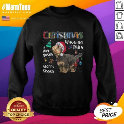 Yorkshire Terrier Christmas Wagging Tails Is Wet Noses Sloppy Kisses SweatShirt - Design By Warmtees.com
