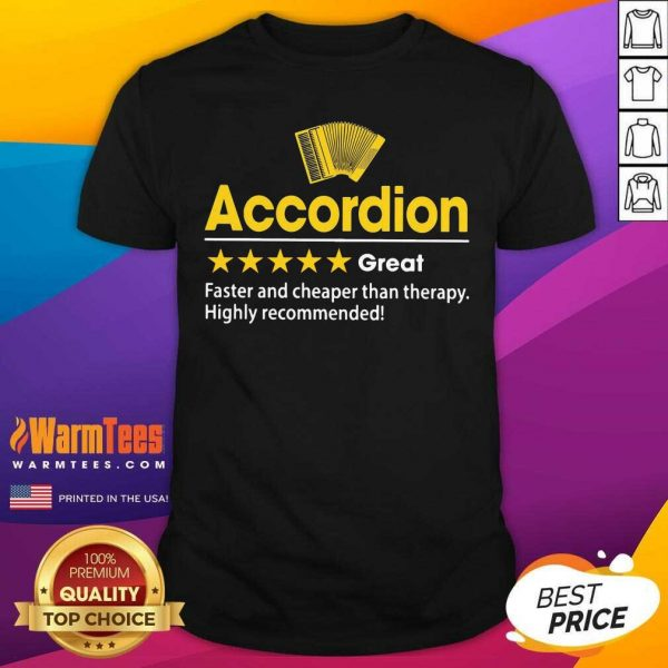 Accordion Great Faster And Cheaper Than Therapy Highly Recommended Shirt - Design By Warmtees.com