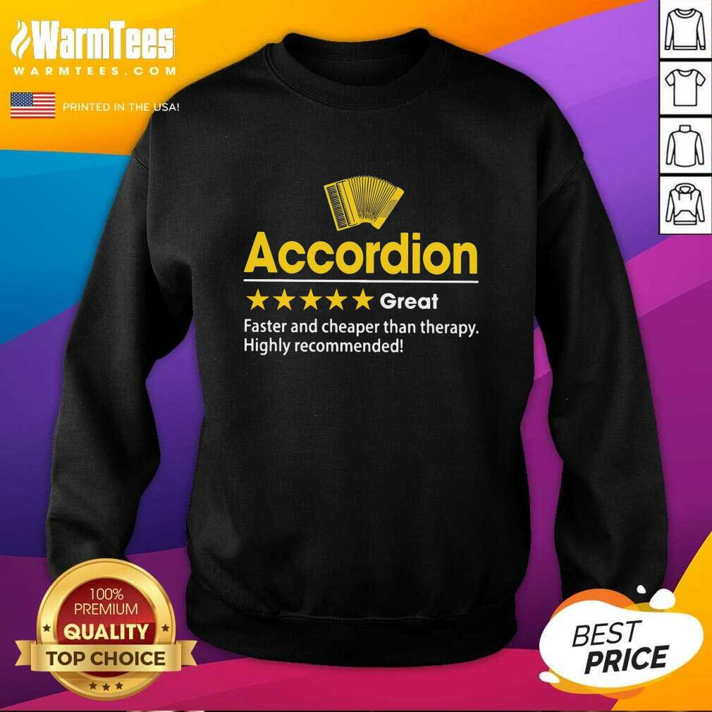 Accordion Great Faster And Cheaper Than Therapy Highly Recommended SweatShirt  - Design By Warmtees.com