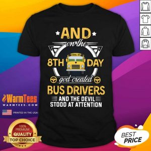 And On The 8th Day God Created Bus Drivers And The Devil Stood At Attention Shirt - Design By Warmtees.com