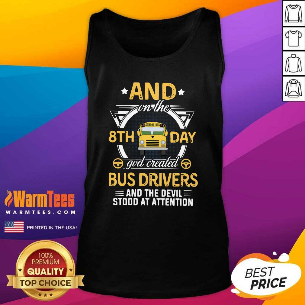 And On The 8th Day God Created Bus Drivers And The Devil Stood At Attention Tank Top - Design By Warmtees.com