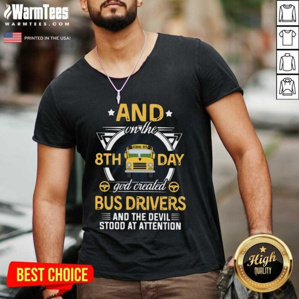 And On The 8th Day God Created Bus Drivers And The Devil Stood At Attention V-neck - Design By Warmtees.com