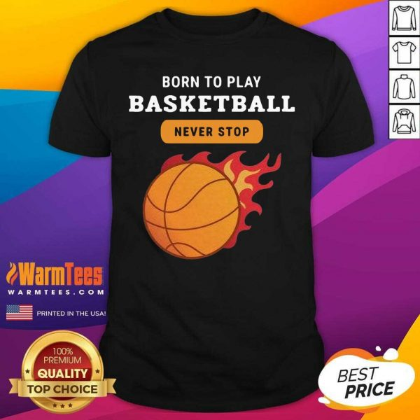 Born To Play Basketball Never Stop Shirt - Design By Warmtees.com