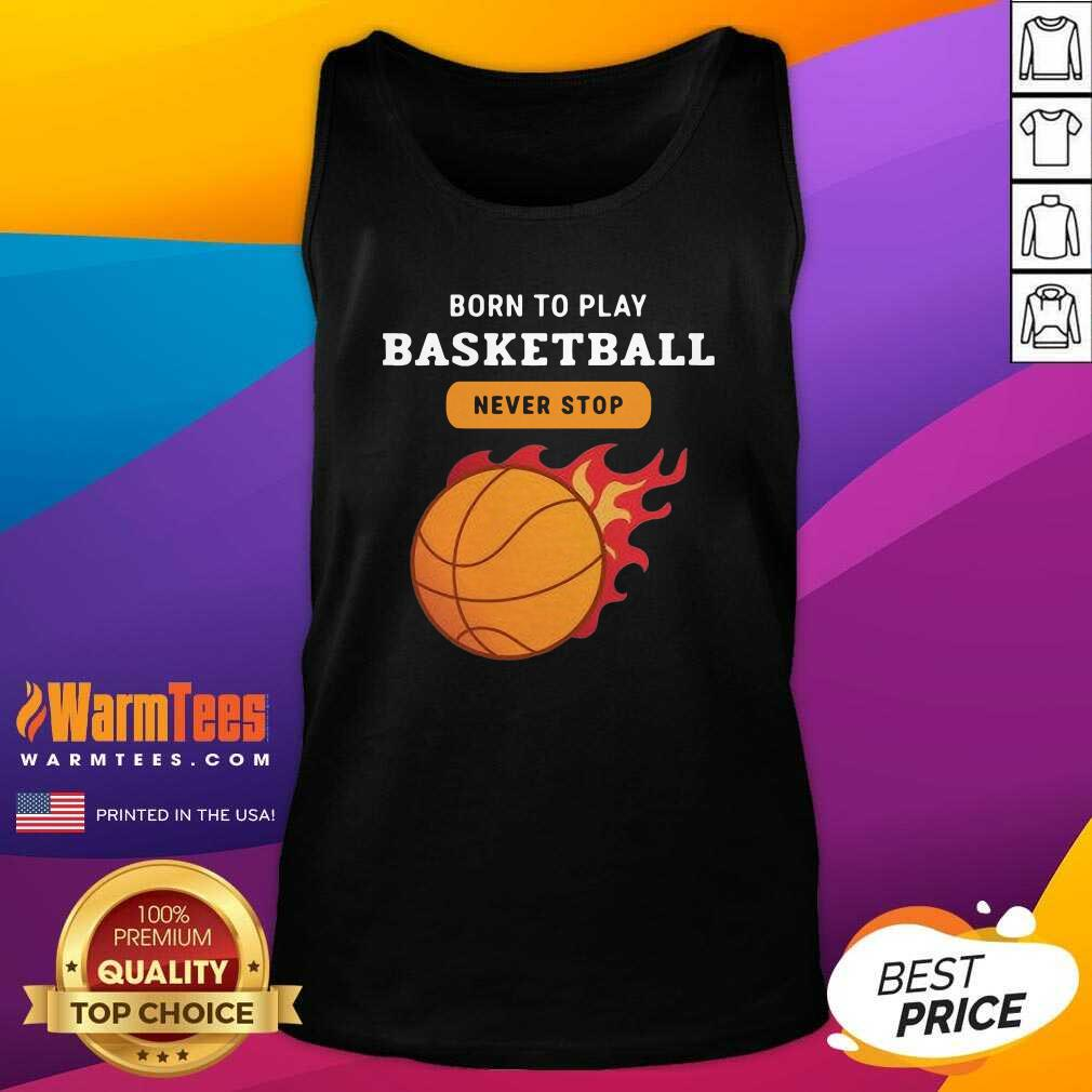 Born To Play Basketball Never Stop Tank Top  - Design By Warmtees.com