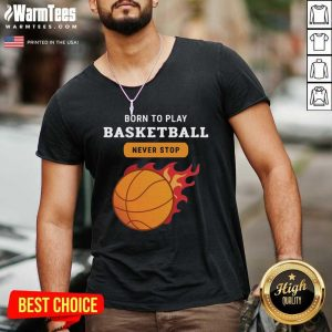 Born To Play Basketball Never Stop V-neck - Design By Warmtees.com