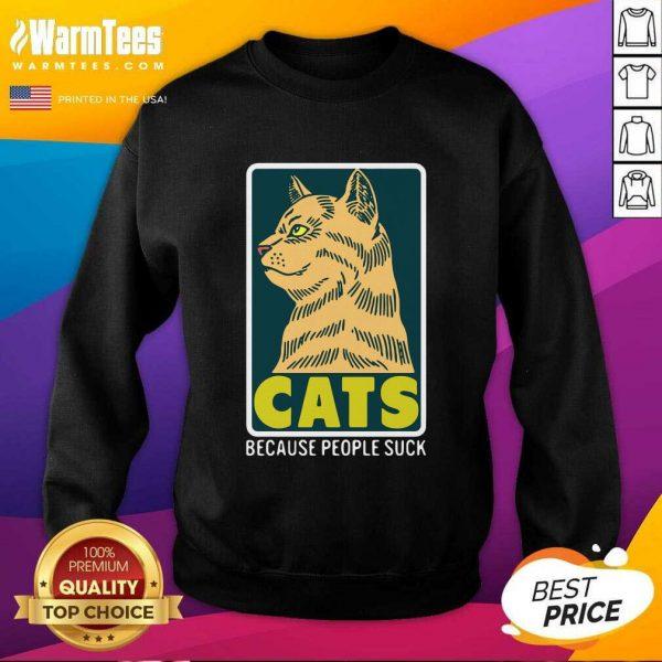 Cats Because People Suck SweatShirt - Design By Warmtees.com