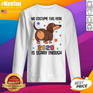 Dachshund No Costume This Year 2020 Is Scary Enough Coronavirus SweeatShirt - Design By Warmtees.com