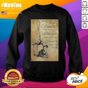 Girl Pole Dancer Always Remember You Are Braver Than You Believe Stronger Than You Seem Smarter SweatShirt - Design By Warmtees.com