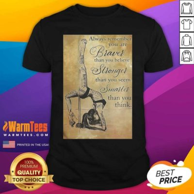 Girl Pole Dancer Always Remember You Are Braver Than You Believe Stronger Than You Seem Smarter Shirt - Design By Warmtees.com