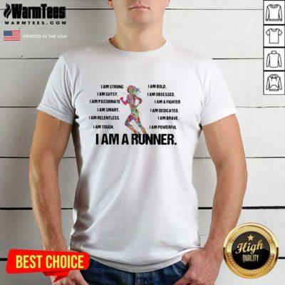 I Am Strong I AM Bold I Am Gutsy I Am Obsessed I Am A Runner Shirt - Design By Warmtees.com