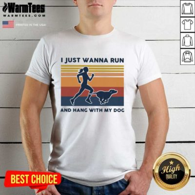I Just Wanna Run And Hang With My Dog Vintage Shirt - Design By Warmtees.com