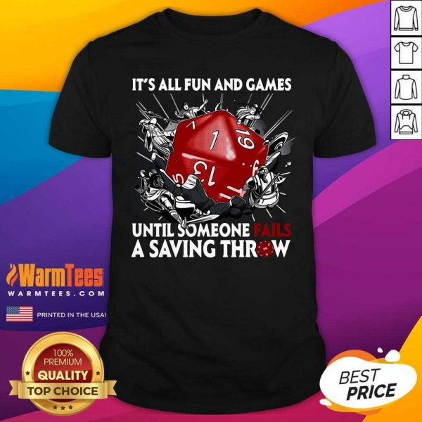 It's All Fun And Games Until Someone Fails A Saving Throw Shirt - Design By Warmtees.com