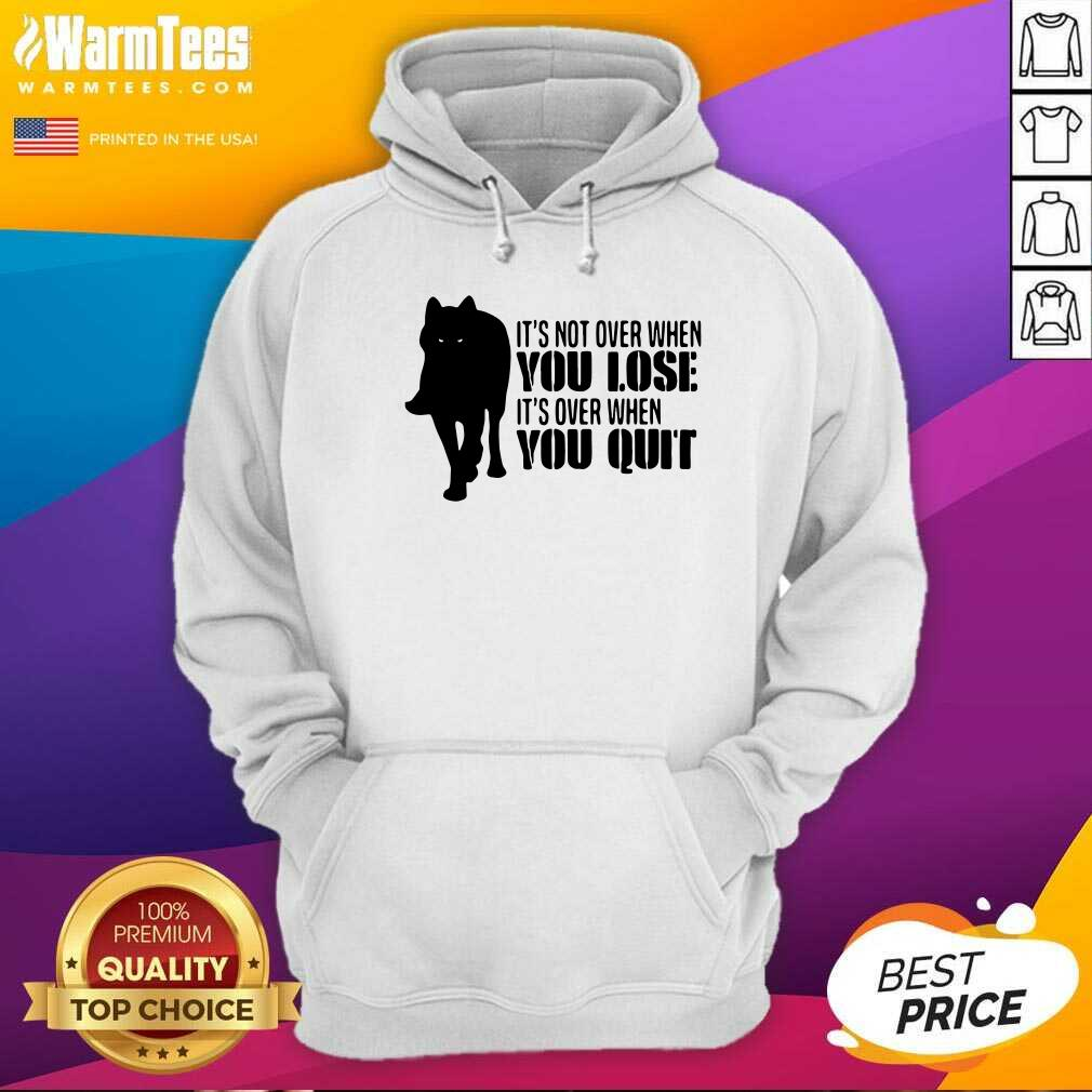 It's Not Over When You Lose It's Over You Quit Wolf Hoodie  - Design By Warmtees.com