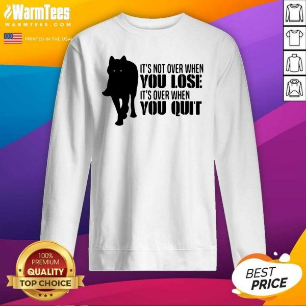 It's Not Over When You Lose It's Over You Quit Wolf SweatShirt - Design By Warmtees.com