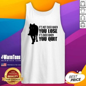 It's Not Over When You Lose It's Over You Quit Wolf Tank Top - Design By Warmtees.com