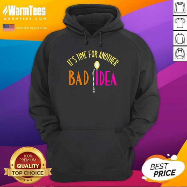 It's Time For Another Bad Idea Hoodie - Design By Warmtees.com