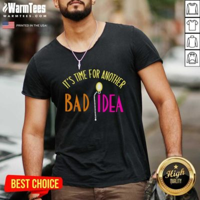 It's Time For Another Bad Idea V-neck - Design By Warmtees.com