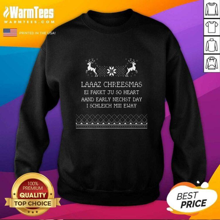 Laaaz Chreesmas Ei Fakkt Ju So Heart Aand Early Nechst Day I Schleich Mill Eway SweatShirt - Design By Warmtees.com