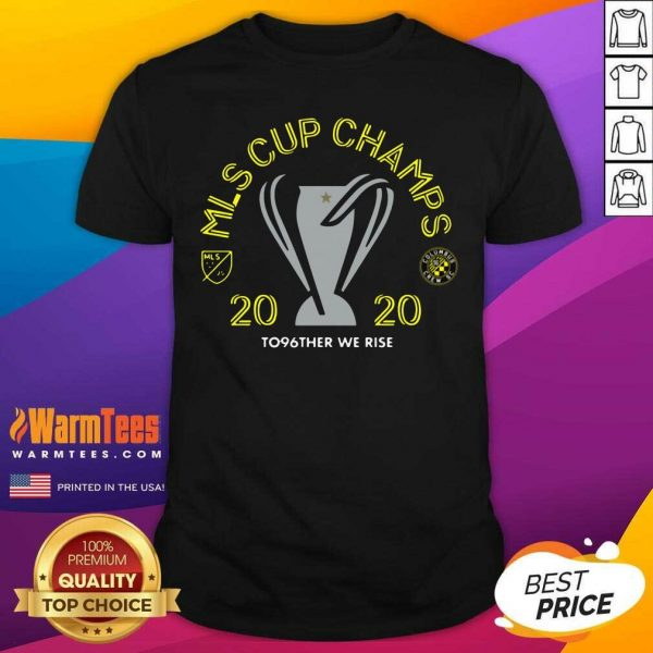 Mls Cup Champs 2020 To96ther We Rise Columbus Crew Sc Shirt - Design By Warmtees.com
