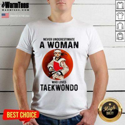 Never Underestimate A Woman Who Loves Taekwondo The Moon Shirt - Design By Warmtees.com