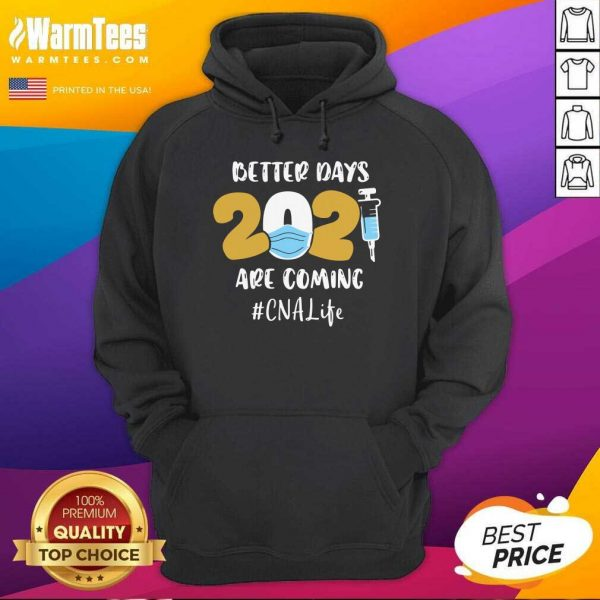 Nurse Better Days 2021 Are Coming CNA Life Hoodie - Design By Warmtees.com