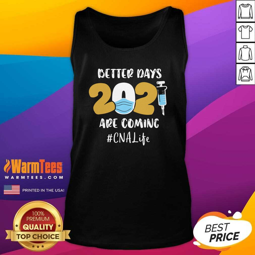 Nurse Better Days 2021 Are Coming CNA Life Tank Top - Design By Warmtees.com