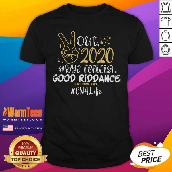 Out 2020 Bye Felicia Good Riddance Don't Come Back CNA Life Shirt - Design By Warmtees.com