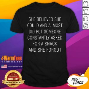 She Believed She Could And Almost Did But Someone Constantly Asked For A Snack And She Forgot Shirt - Design By Warmtees.com