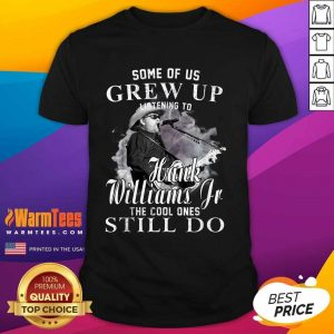 Some Of Us Grew Up Listening To Hank Jr Shirt Williams Outlaws Shirt - Design By Warmtees.com