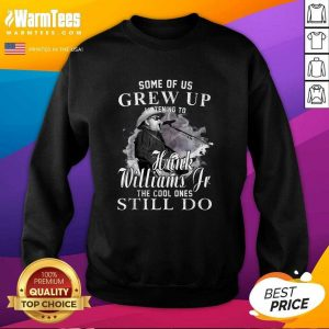 Some Of Us Grew Up Listening To Hank Jr Shirt Williams Outlaws SweatShirt - Design By Warmtees.com