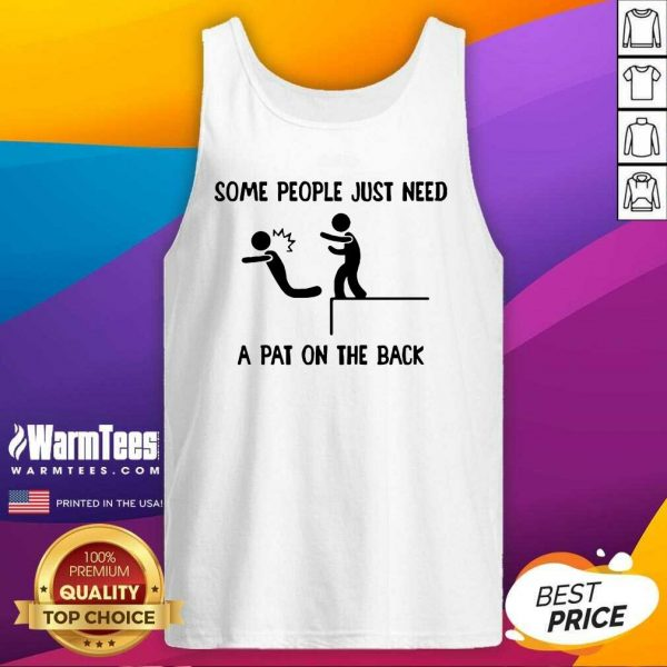 Some People Just Need A Pat On The Back Tank Top - Design By Warmtees.com