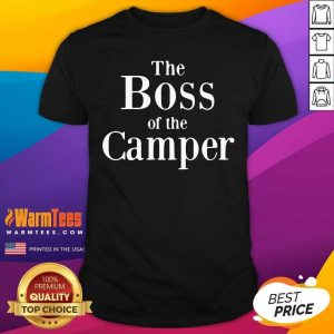 The Boss Of The Camper Shirt - Design By Warmtees.com