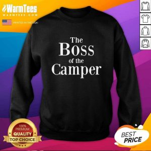 The Boss Of The Camper SweatShirt - Design By Warmtees.com
