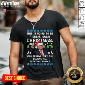 Trump This Is Going To Be A Great Great Christmas Very Festive Very Fun Believe Me Ugly V-neck - Design By Warmtees.com