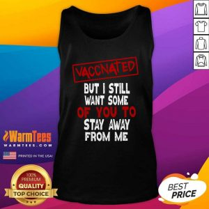 Vaccinated But I Still Want Some Of You To Stay Way From Me Covid 19 Tank Top - Design By Warmtees.com