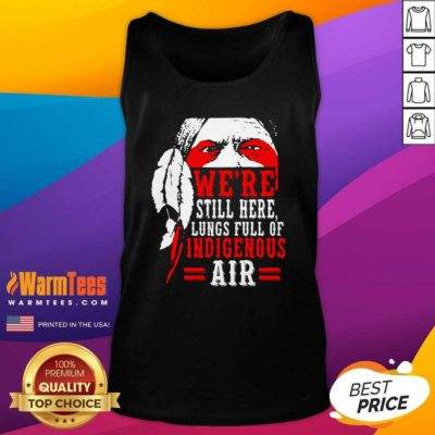 We're Still Here Lungs Full Indigenous Air Tank Top - Design By Warmtees.com
