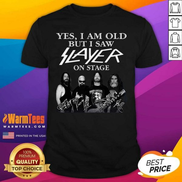 Yes I Am Old But I Saw Slayer On Stage Signatures Shirt - Design By Warmtees.com