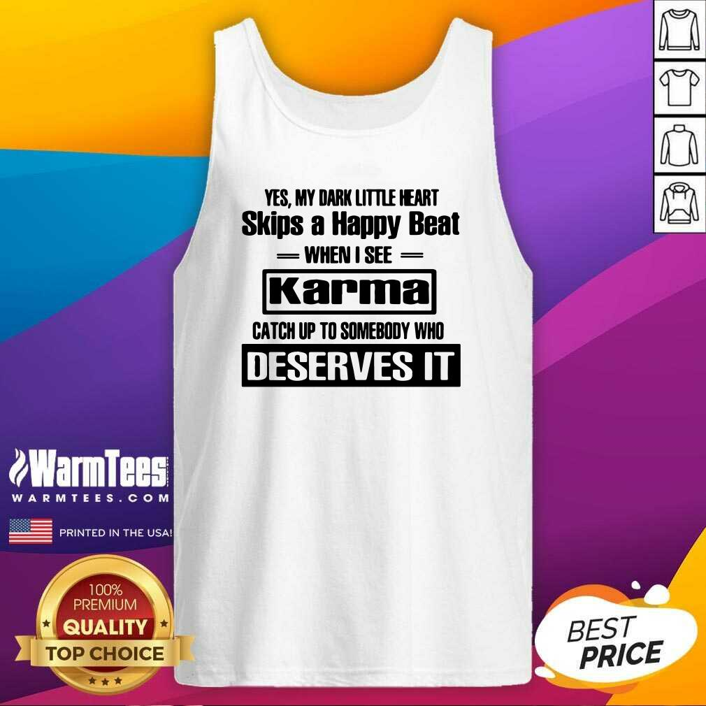 Yes My Dark Little Heart Skips A Happy Beat When I See Karma Tank Top  - Design By Warmtees.com