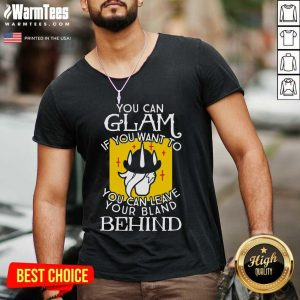 You Can Glam If You Want To You Can Leave Your Bland Behind V-neck - Design By Warmtees.com