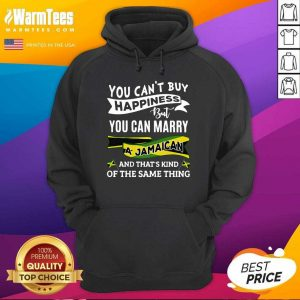 You Can't Buy Happiness But You Can Marry A Jamaican And That's Kinda The Same Thing Hoodie - Design By Warmtees.com
