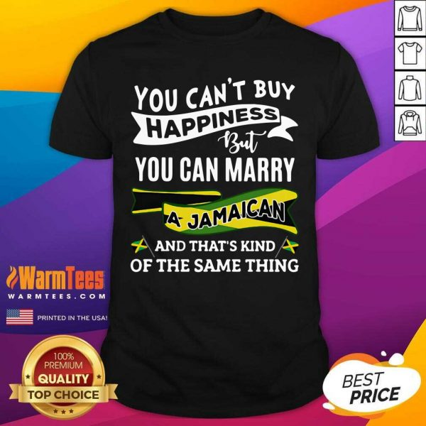 You Can't Buy Happiness But You Can Marry A Jamaican And That's Kinda The Same Thing Shirt - Design By Warmtees.com