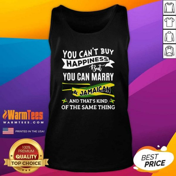 You Can't Buy Happiness But You Can Marry A Jamaican And That's Kinda The Same Thing Tank Top - Design By Warmtees.com