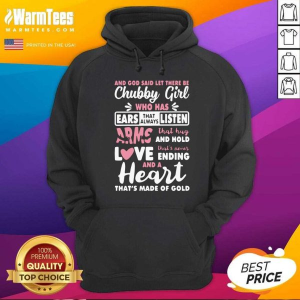 And God Said Let There Be Chubby Girl Who Has Ears That Always Listen Arms That Hug And Hold Love Hoodie - Design By Warmtees.com