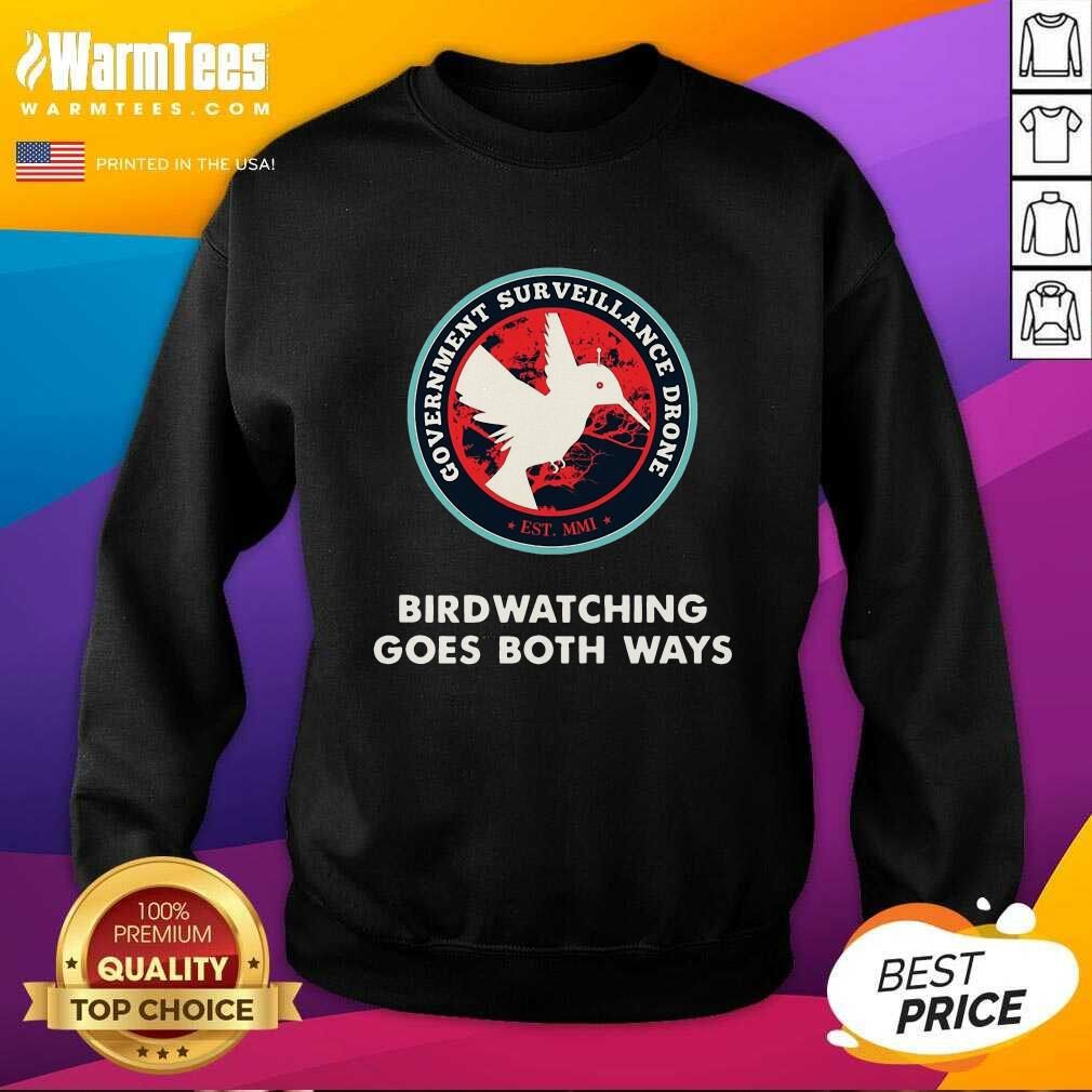 Birds Birdwatching Goes Both Ways They Aren't Real Truth SweatShirt  - Design By Warmtees.com